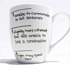 lol the first is actually true for me...Perfect Coffee Mug
