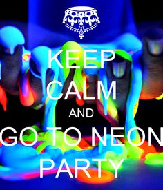 KEEP CALM AND GO TO NEON PARTY Another Original Poster Design Created With The Keep Calm O Matic Buy This Or Create Your Own