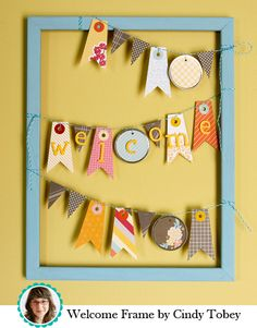 Fun welcome banner frame tutorial. http://americancrafts.typepad.com/studio/2011/07/banner-frame-tutorial.html