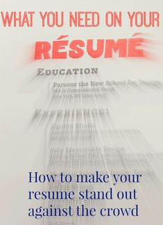 What You Need On Your Resume: How to make your resume stand out against the crowd and land you the job of your dreams.