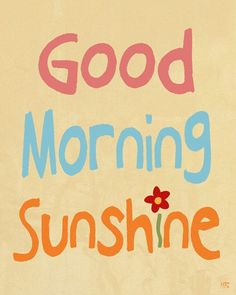 Good Morning Quotes : Good Morning Sunshine - Quotes Sayings Good Morning Sunshine Quotes, Sunshine Songs, Good Day Quotes, Good Morning Good Night, Good Morning Wishes, Morning Messages, Morning Greeting, Quote Of The Day, Song Quotes