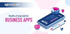 Benefits of using SaaS for Business Apps Website Development Company, Web Development, Website Optimization, Custom Website, Application Development, Programming, Mobile App, Behavior, Benefit