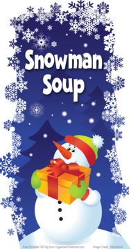 Snowman Soup Recipe:  Assemble in a gift bag, gift mug or small zipper food storage bag:  1 individual packet hot chocolate mix   2-3 chocolate kiss candies   10-15 mini-marshmallows   small candy cane