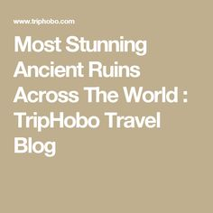 Most Stunning Ancient Ruins Across The World : TripHobo Travel Blog