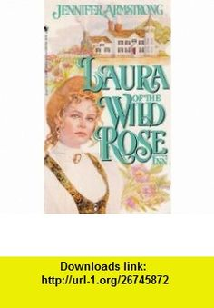 LAURA OF THE WILD ROSE INN (9780553299106) Jennifer Armstrong , ISBN-10: 0553299107  , ISBN-13: 978-0553299106 ,  , tutorials , pdf , ebook , torrent , downloads , rapidshare , filesonic , hotfile , megaupload , fileserve