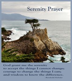The Serenity Prayer written by Reinhold Niebuhr is one of the most powerful verses even penned. Regardless of your religious beliefs or even if you even have any, the wisdom and guidance one can glean for these words that anyone can relate to. The is is not one day in my life that I do not relate to at least the first paragraph of this beautiful prayer.