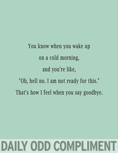 Daily Odd Compliment - everytime my husband leaves for the week :(