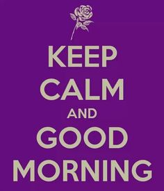 Keep Calm & Good morning