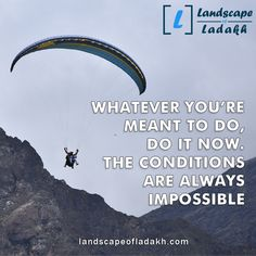 Travel Quote : Whatever you are meant to do, do it now. The conditions are always impossible. Leh Ladakh, Travel Quotes, Trekking, Meant To Be, Conditioner, Traveling, Tours, Explore, Adventure