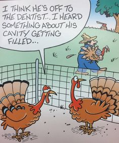 Dental humor in preparation for next week's Thanksgiving holiday. Thanksgiving Cartoon, Happy Thanksgiving, Funny Thanksgiving Sayings, Thanksgiving Quotes Funny, Thanksgiving Photos, Thanksgiving Turkey, Dental Quotes, Dentist Humor, Dental Humour