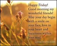 Happy Friday Good Morning Wonderful Friends friday happy friday tgif good morning friday quotes good morning quotes friday quote happy friday quotes good morning friday quotes about friday friday quotes for friends beautiful friday quotes Friday Morning Quotes, Friday Quotes Humor, Good Morning Happy Friday, Happy Friday Quotes, Friday Love, Weekend Quotes, Morning Greetings Quotes, Good Morning Wishes, Good Morning Quotes