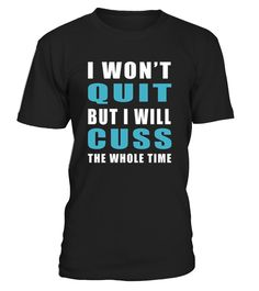 Perfect Gift Idea for Men / Women - I Won't Quit But I Will Cuss The Whole Time TShirt. Awesome gift for your dad, father, mom, brother, sister, husband, wife, boyfriend, son, papa, nephew, girlfriend, mother, friend, parents, buddy, family on Party Day      TIP: If you buy 2 or more (hint: make a gift for someone or team up) you'll save quite a lot on shipping.     Guaranteed safe and secure checkout via:   Paypal   VISA   MASTERCARD     Click theGREEN BUTTON, select your s...