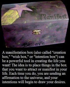 Manifestation box.  I know people that use this TOOL for manifesting and it helps toward achievement.