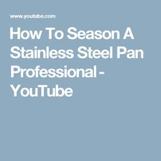 How To Season A Stainless Steel Pan Professional - YouTube