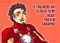 avengers valentine iron man tony stark if you were any closer to my heart you'd be shrapnel Marvel Heroes, Marvel Characters, Marvel Dc, Nerdy Valentines, Funny Valentine, Downey Junior, Pick Up Lines, Marvel Funny, Nerd Geek
