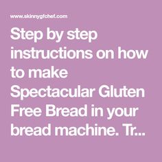 Step by step instructions on how to make Spectacular Gluten Free Bread in your bread machine. Trusted recipe and highly rated.