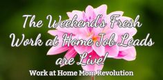 The Weekend's Fresh Work at Home Job Leads are Live! / Work at Home Mom Revolution