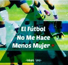 El futbol no me hace menos mujer !!