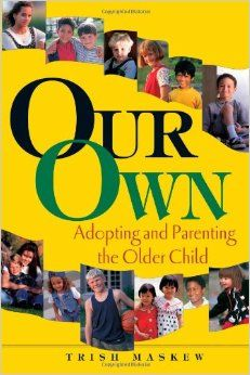 Our Own: Adopting and Parenting the Older Child: Trish Maskew: 9780966970159: Amazon.com: Books