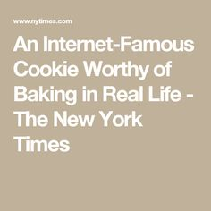 An Internet-Famous Cookie Worthy of Baking in Real Life - The New York Times
