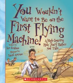 Buy You Wouldn't Want to Be on the First Flying Machine! by Ian Graham at Mighty Ape NZ. Orville and Wilbur Wright are only bicycle mechanics in Dayton, Ohio, but they have a dream. This interactive series will enthrall young and reluctant. Science Curriculum, Science Lessons, Great Books, New Books, Cc Cycle 3, Book Annotation, Wright Brothers, Reluctant Readers, Stem For Kids