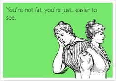 You're not fat, you're just. easier to see. You Funny, Funny Cute, Funny Jokes, Hilarious, Funny Things, Funny Stuff, I Love To Laugh, Just Smile, E Cards