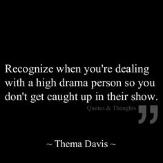 Recognize when you're dealing with a high drama person so you don't get caught up in their show.