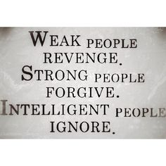 Too strong for revenge.Too weak for forgiveness.So it must be intelligence..