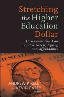 Stretching the higher education dollar : how innovation can improve access, equity, and affordability