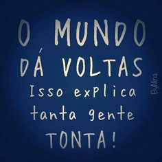 O mundo dá voltas /Isso explica tanta gente tonta! Smart Quotes, Funny Quotes, Funny Memes, Cool Words, Wise Words, Frases Humor, Haha, Poster, Inspirational Quotes