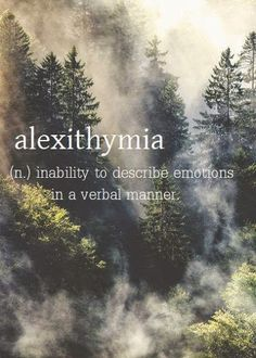Alexithymia ~ (n.) inability to describe emotions in a verbal manner. Unusual Words, Weird Words, Rare Words, Unique Words, Cool Words, Fancy Words, Words To Use, Pretty Words, New Words