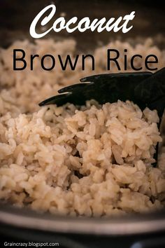 Grain Crazy: Coconut Brown Rice. A wonderful healthy side. It went great with our salmon yesterday.