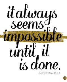 It Always Seems Impossible Until It Is Done #quoted