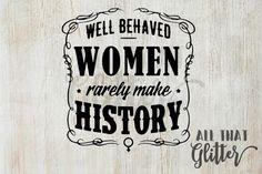 Well Behaved Women Rarely Make History window by AllthatglitterMI