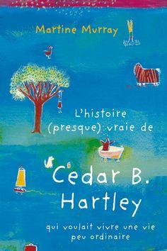 L'histoire presque vraie de Cedar B. Hartley qui voulait vivre une vie peu ordinaire  de Martine Murray traduit par Agnès de Ryckel  Mijade