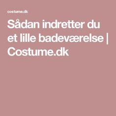 Sådan indretter du et lille badeværelse | Costume.dk