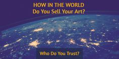 HOW IN THE WORLD  Do You Sell Your Art? / Who Do You Trust?