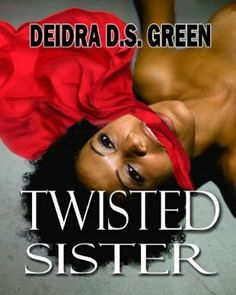 Twisted Sister by Deidra Ds Green  http://www.amazon.com/Twisted-Sister-e book/dp/B0082BJFE6/