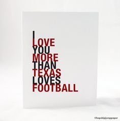 Texas Aggies A and M I Love You More Than Texas Loves Football, sports greeting card.  Use coupon code PIN10 for 10% off your purchase!