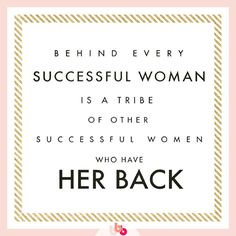 """#QuoteOfTheDay  """"Behind every successful woman is a tribe of other successful women who have her back!"""""""