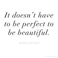 It doesn't have to be perfect to be beautiful