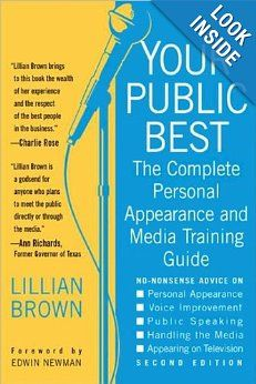 Your Public Best, Second Edition: The Complete Guide to Making Successful Public Appearances in the Meeting Room, on the Platform, and on TV: Lillian Brown, Edwin Newman