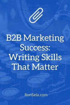 B2B #Marketing Success: Writing Skills That Matter http://www.ronsela.com/b2b-marketing-success via Ron Sela