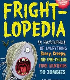 Frightlopedia: An Encyclopedia Of Everything Scary Creepy And Spine-Chilling From Arachnids To Zombies PDF