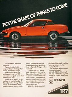 The Triumph TR7 hit the roads at approximately the same time that I did, so there was immediately a bond. I loved the futuristic shape, loved the pop-up headlamps and wanted one so badly. That feeling was re-inforced when I sat in a shiny new TR7 whilst on a shopping trip, sadly just before I had learned to drive and well before I had enough money to buy, insure and fuel one. Triumph enthusiasts hated the TR7, but it was a car for my generation and I thought it was wonderful. I still do...