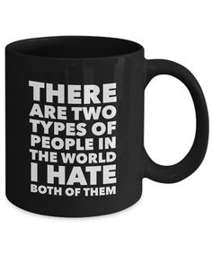 Funny I Hate People Mug – There are Two Types of People in the World I Hate Both of Them – Hilarious Gift - Grumpy Person Curmudgeon Black Coffee Cup I Hate People, Types Of People, Funny Me, Hilarious, Black Coffee, Funny Gifts, Coffee Cups, Mugs, World