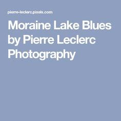 Moraine Lake Blues by Pierre Leclerc Photography