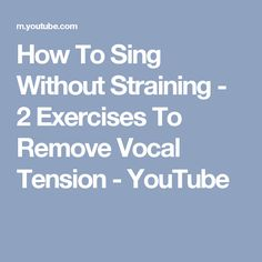 How To Sing Without Straining - 2 Exercises To Remove Vocal Tension - YouTube