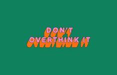'Don't overthink it' Desktop wallpaper by Poppy Deyes