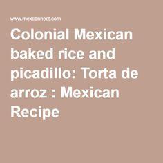 Colonial Mexican baked rice and picadillo: Torta de arroz : Mexican Recipe